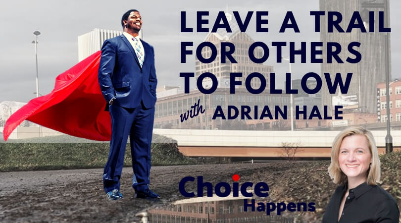 Ep. 006 – Leave a Trail for Others to Follow with Adrian Hale