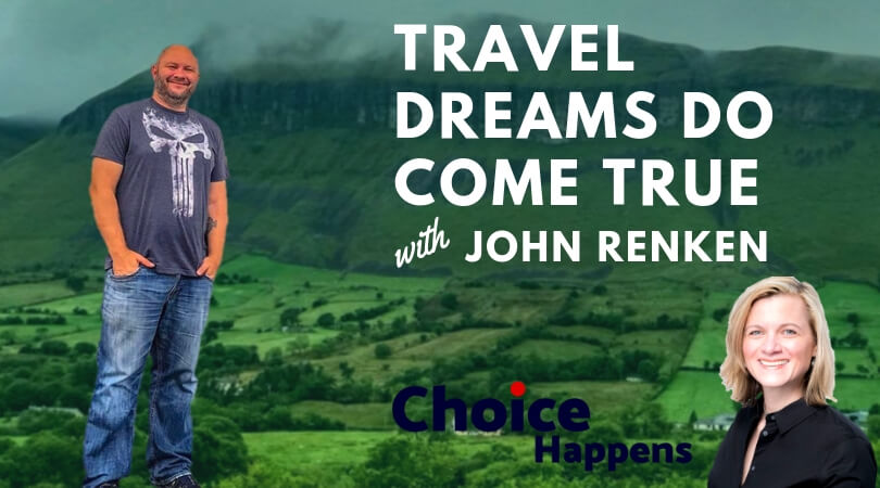 Ep. 007 – Travel Dreams Do Come True with John Renken
