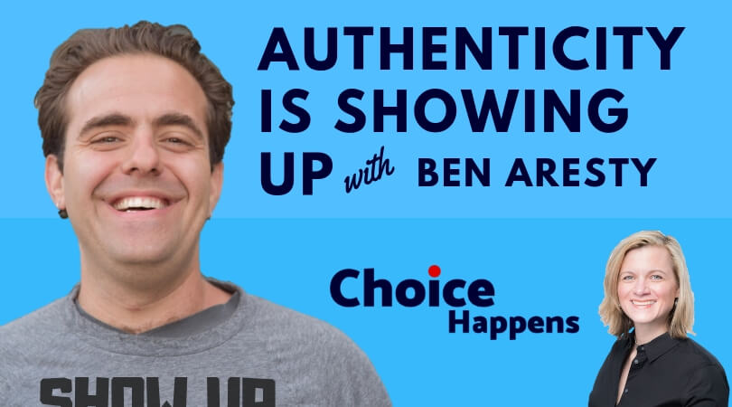 Ep. 004 – Authenticity is Showing Up with Ben Aresty