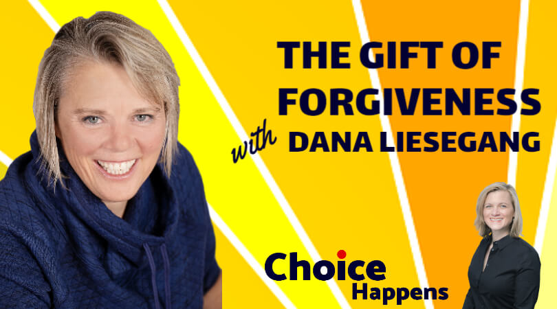 Ep 010 – The Gift of Forgiveness with Dana Liesegang